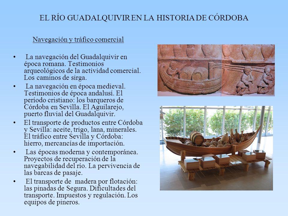 EL RÍO GUADALQUIVIR EN LA HISTORIA DE CÓRDOBA Navegación y tráfico comercial La navegación del Guadalquivir en época romana. Testimonios arqueológicos