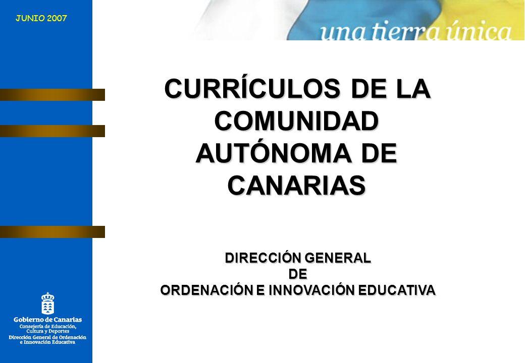 CURRÍCULOS DE LA COMUNIDAD AUTÓNOMA DE CANARIAS DIRECCIÓN GENERAL DE ORDENACIÓN E INNOVACIÓN EDUCATIVA JUNIO 2007
