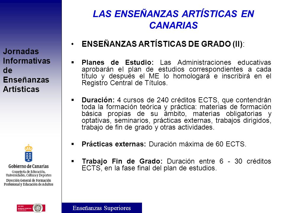 Jornadas Informativas de Enseñanzas Artísticas ENSEÑANZAS ARTÍSTICAS DE GRADO (I): Finalidad: Obtención por el estudiante de una formación general, en