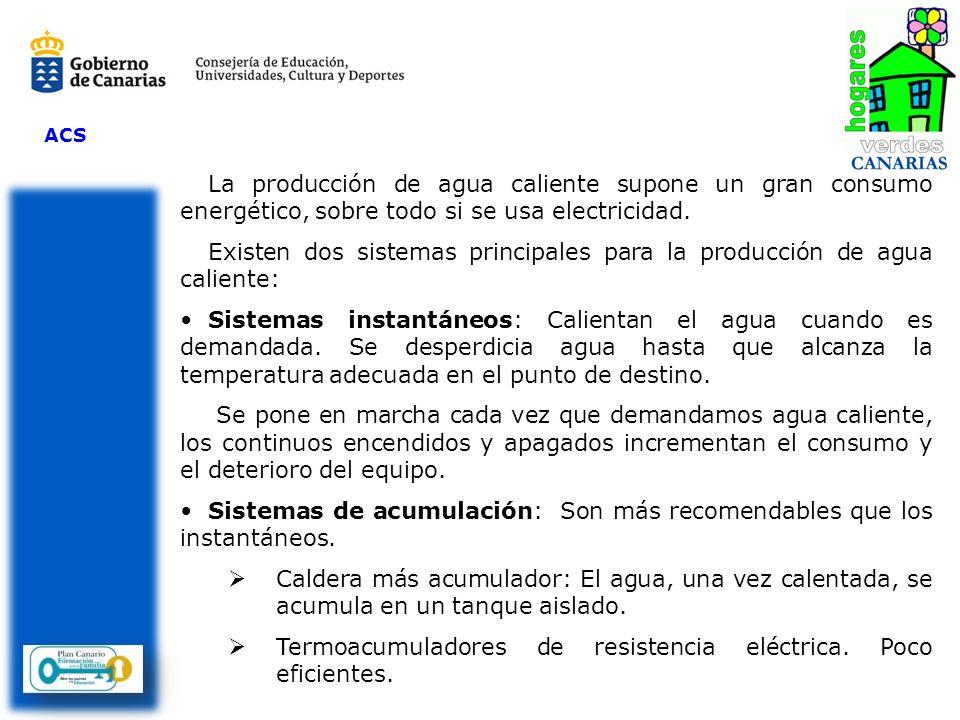 ACS La producción de agua caliente supone un gran consumo energético, sobre todo si se usa electricidad. Existen dos sistemas principales para la prod