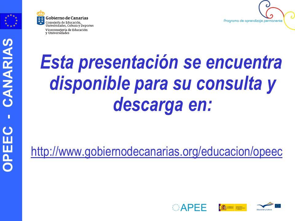 OPEEC - CANARIAS Esta presentación se encuentra disponible para su consulta y descarga en: http://www.gobiernodecanarias.org/educacion/opeec