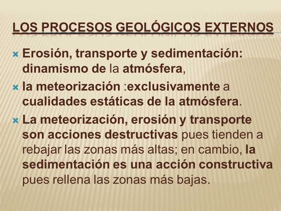 Erosión, transporte y sedimentación: dinamismo de la atmósfera, la meteorización :exclusivamente a cualidades estáticas de la atmósfera. La meteorizac