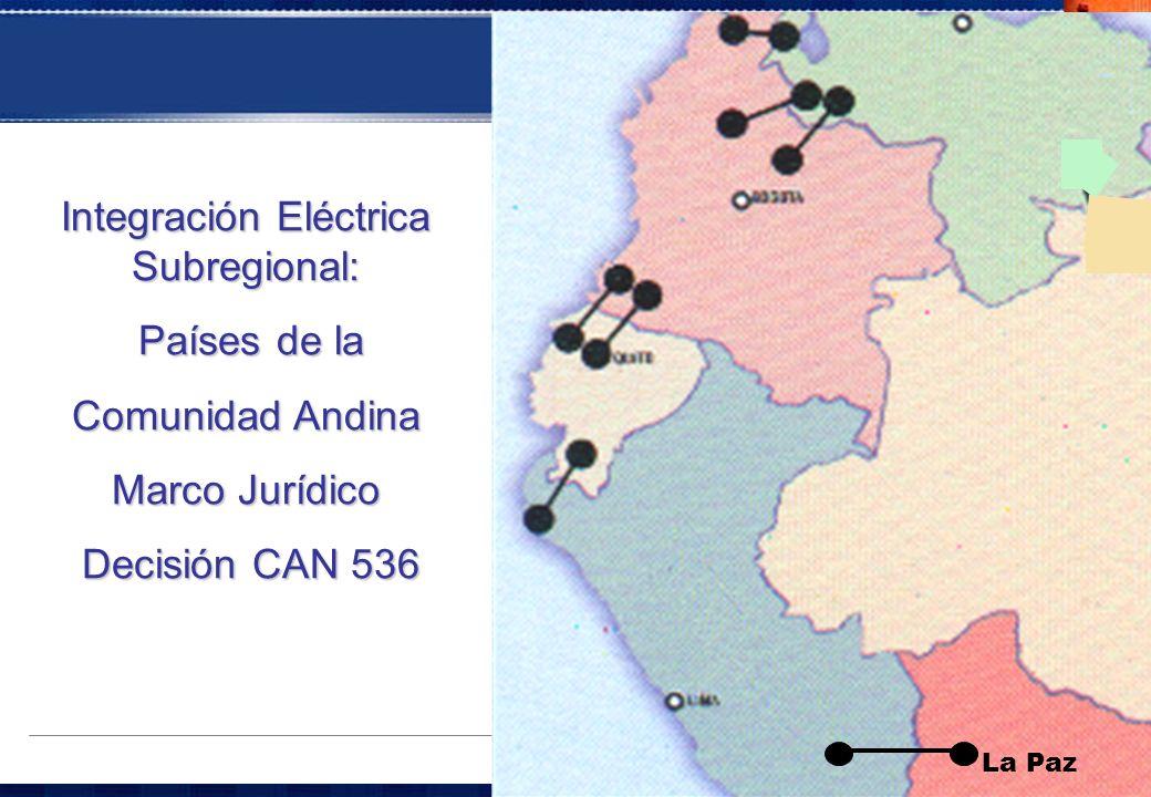 La Paz Integración Eléctrica Subregional: Países de la Países de la Comunidad Andina Marco Jurídico Decisión CAN 536 Decisión CAN 536