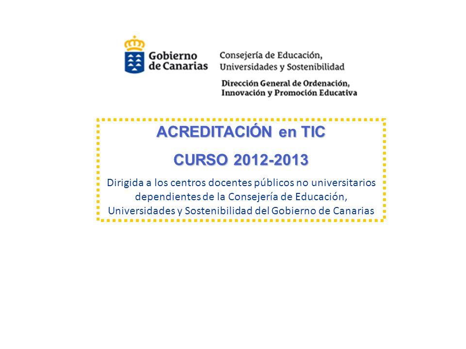 ACREDITACIÓN en TIC ACREDITACIÓN en TIC CURSO 2012-2013 CURSO 2012-2013 Dirigida a los centros docentes públicos no universitarios dependientes de la