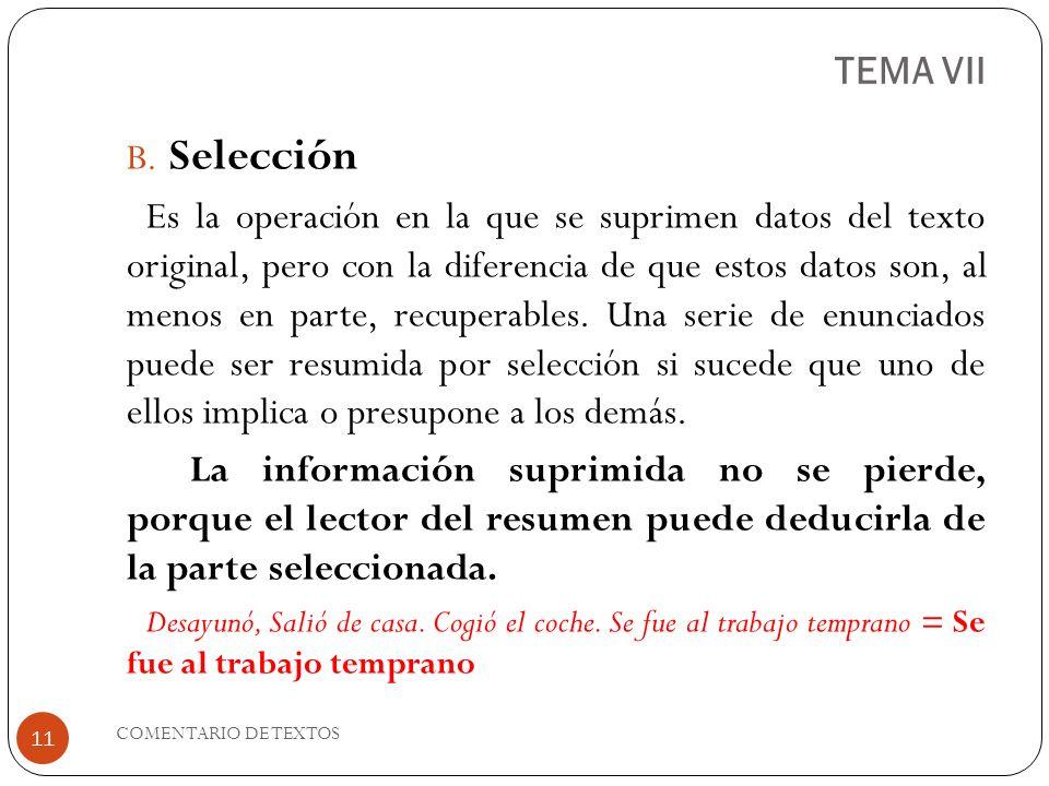TEMA VII B. Selección Es la operación en la que se suprimen datos del texto original, pero con la diferencia de que estos datos son, al menos en parte