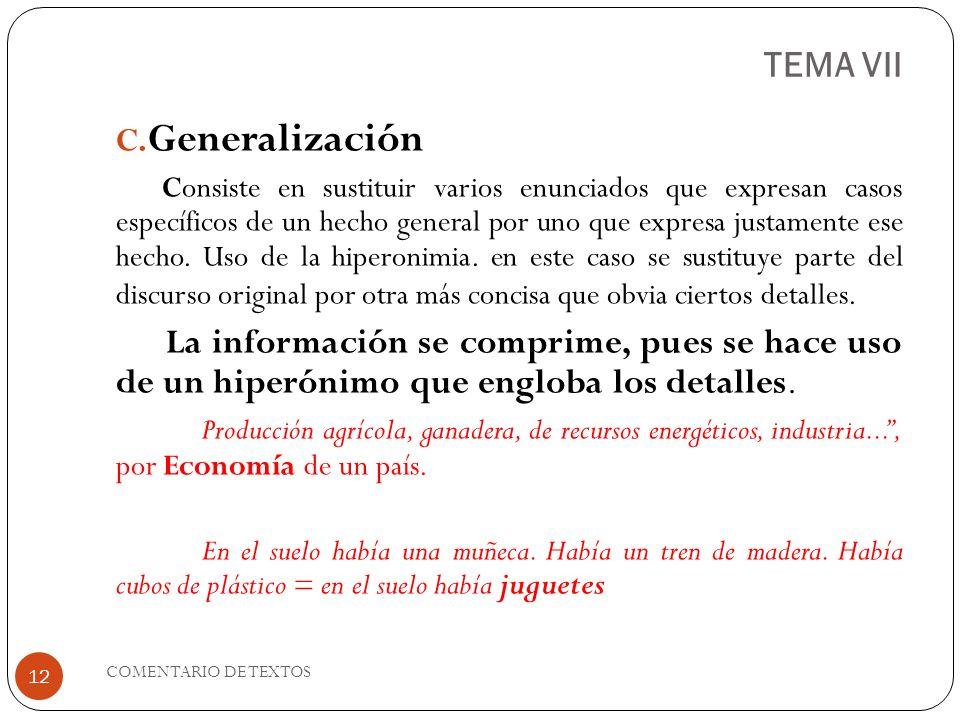 TEMA VII C. Generalización Consiste en sustituir varios enunciados que expresan casos específicos de un hecho general por uno que expresa justamente e