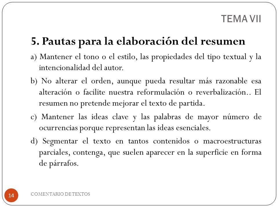 TEMA VII 5. Pautas para la elaboración del resumen a) Mantener el tono o el estilo, las propiedades del tipo textual y la intencionalidad del autor. b