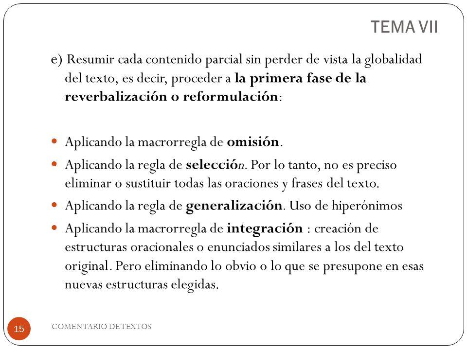 TEMA VII e) Resumir cada contenido parcial sin perder de vista la globalidad del texto, es decir, proceder a la primera fase de la reverbalización o r