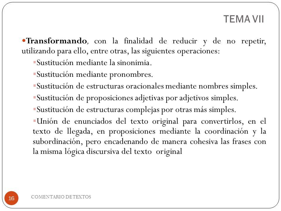 TEMA VII Transformando, con la finalidad de reducir y de no repetir, utilizando para ello, entre otras, las siguientes operaciones: Sustitución median
