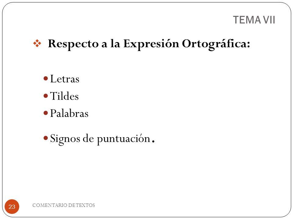 TEMA VII Respecto a la Expresión Ortográfica: Letras Tildes Palabras Signos de puntuación. 23 COMENTARIO DE TEXTOS