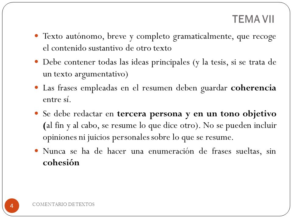 TEMA VII Texto autónomo, breve y completo gramaticalmente, que recoge el contenido sustantivo de otro texto Debe contener todas las ideas principales