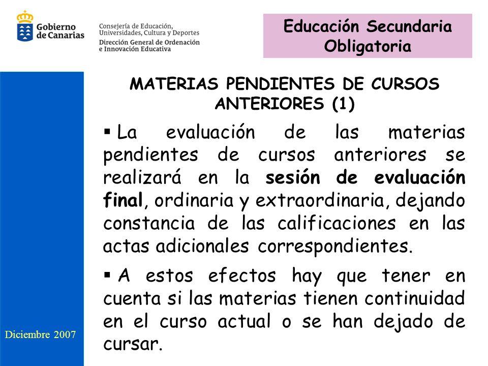MATERIAS PENDIENTES DE CURSOS ANTERIORES (1) La evaluación de las materias pendientes de cursos anteriores se realizará en la sesión de evaluación final, ordinaria y extraordinaria, dejando constancia de las calificaciones en las actas adicionales correspondientes.