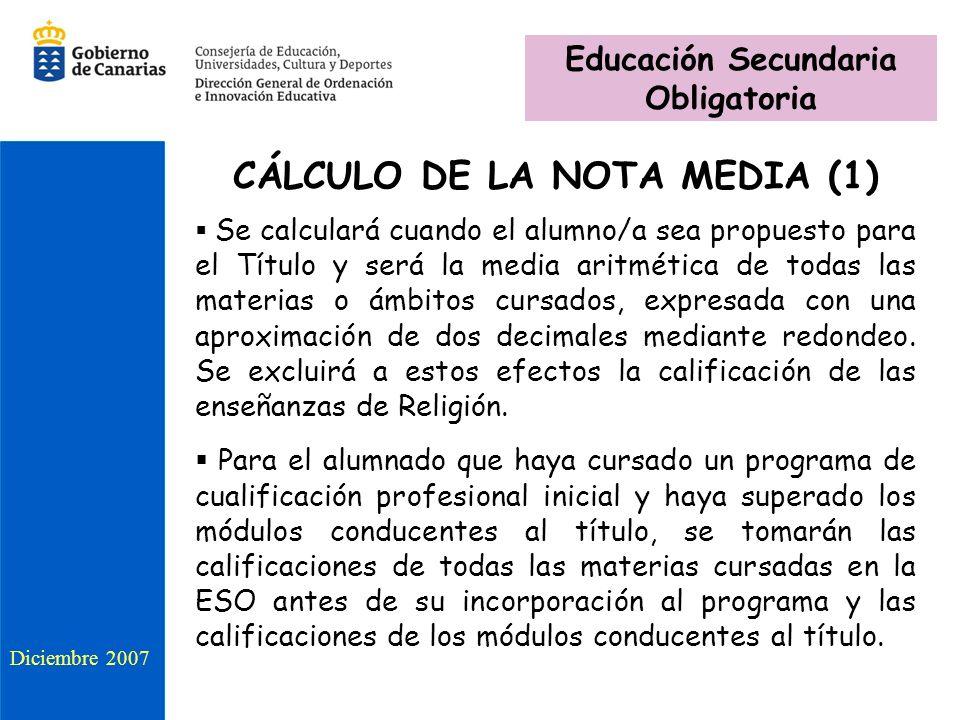 CÁLCULO DE LA NOTA MEDIA (1) Se calculará cuando el alumno/a sea propuesto para el Título y será la media aritmética de todas las materias o ámbitos cursados, expresada con una aproximación de dos decimales mediante redondeo.