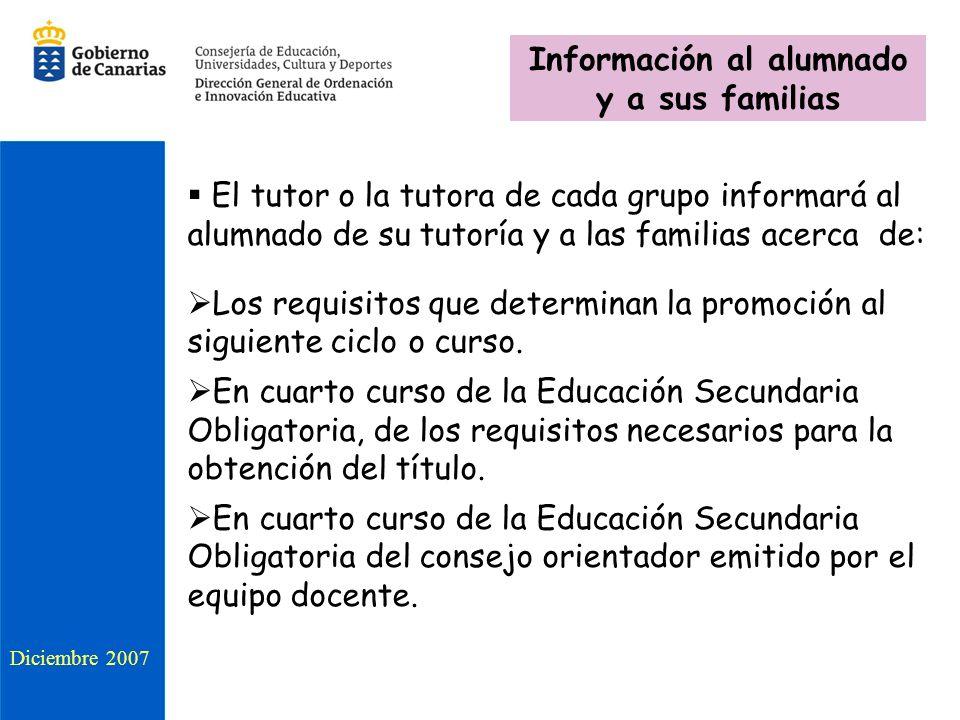 El tutor o la tutora de cada grupo informará al alumnado de su tutoría y a las familias acerca de: Los requisitos que determinan la promoción al siguiente ciclo o curso.