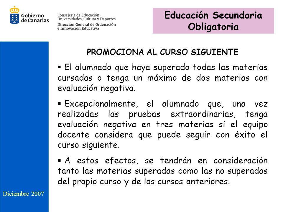 PROMOCIONA AL CURSO SIGUIENTE El alumnado que haya superado todas las materias cursadas o tenga un máximo de dos materias con evaluación negativa.
