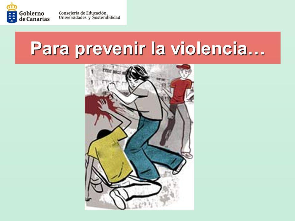 Para prevenir la violencia…