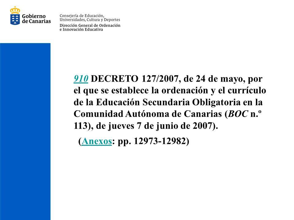 910910 DECRETO 127/2007, de 24 de mayo, por el que se establece la ordenación y el currículo de la Educación Secundaria Obligatoria en la Comunidad Autónoma de Canarias (BOC n.º 113), de jueves 7 de junio de 2007).