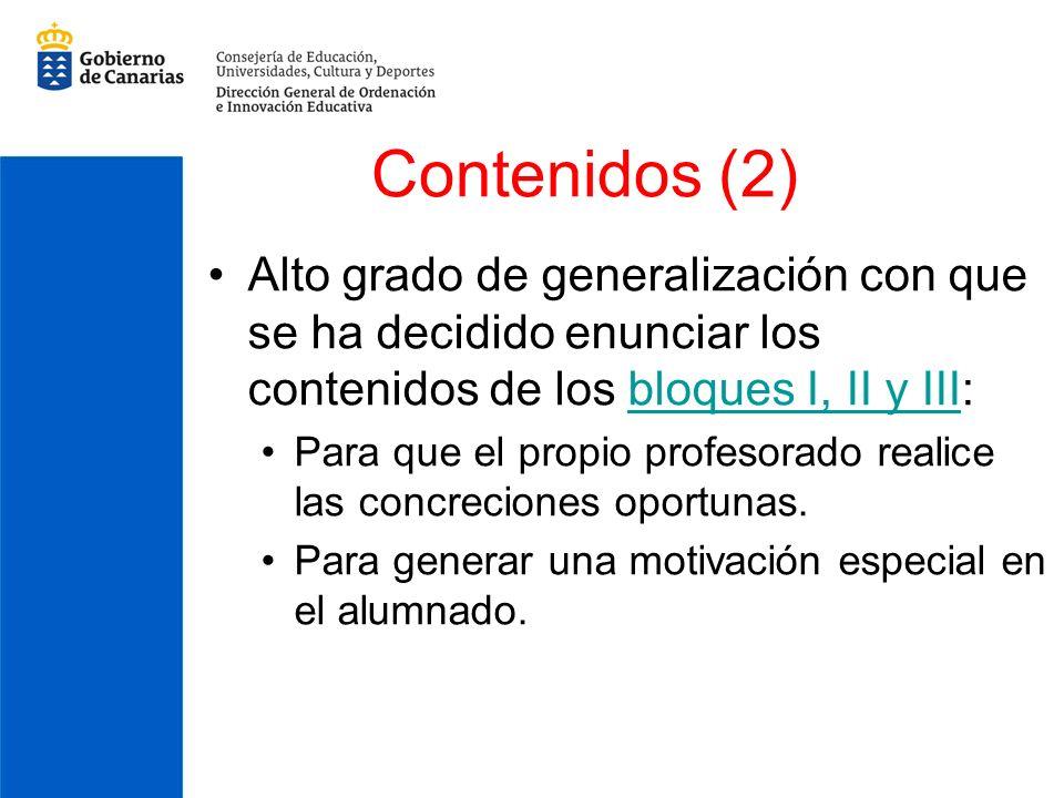 Contenidos (2) Alto grado de generalización con que se ha decidido enunciar los contenidos de los bloques I, II y III:bloques I, II y III Para que el propio profesorado realice las concreciones oportunas.