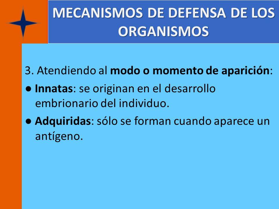 MECANISMOS DE DEFENSA DE LOS ORGANISMOS 3. Atendiendo al modo o momento de aparición: Innatas: se originan en el desarrollo embrionario del individuo.
