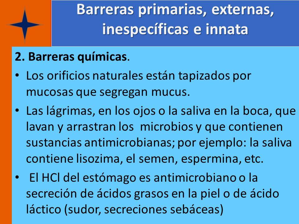 Barreras primarias, externas, inespecíficas e innata 2. Barreras químicas. Los orificios naturales están tapizados por mucosas que segregan mucus. Las