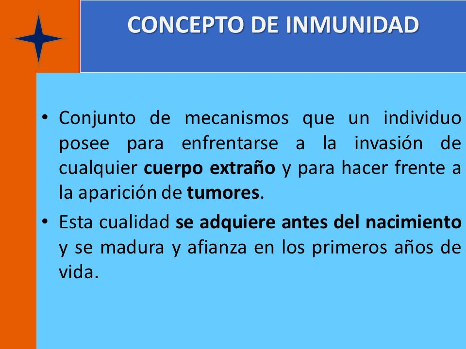 CONCEPTO DE INMUNIDAD Conjunto de mecanismos que un individuo posee para enfrentarse a la invasión de cualquier cuerpo extraño y para hacer frente a l