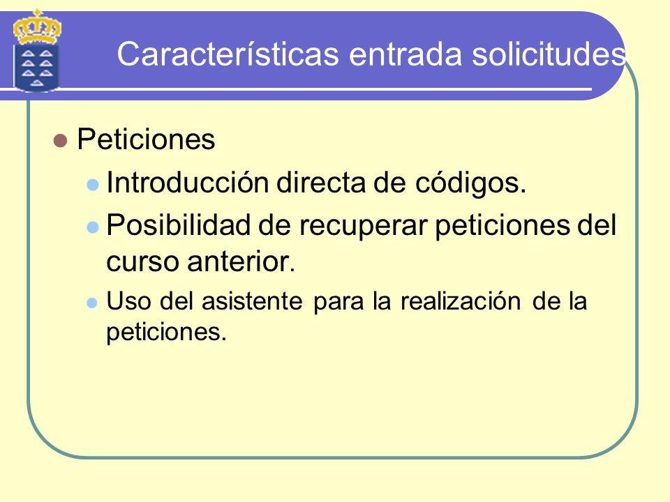 Características entrada solicitudes Peticiones Introducción directa de códigos. Posibilidad de recuperar peticiones del curso anterior. Uso del asiste