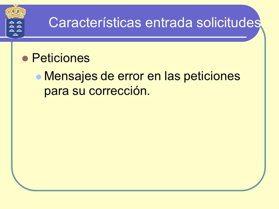 Características entrada solicitudes Peticiones Mensajes de error en las peticiones para su corrección.