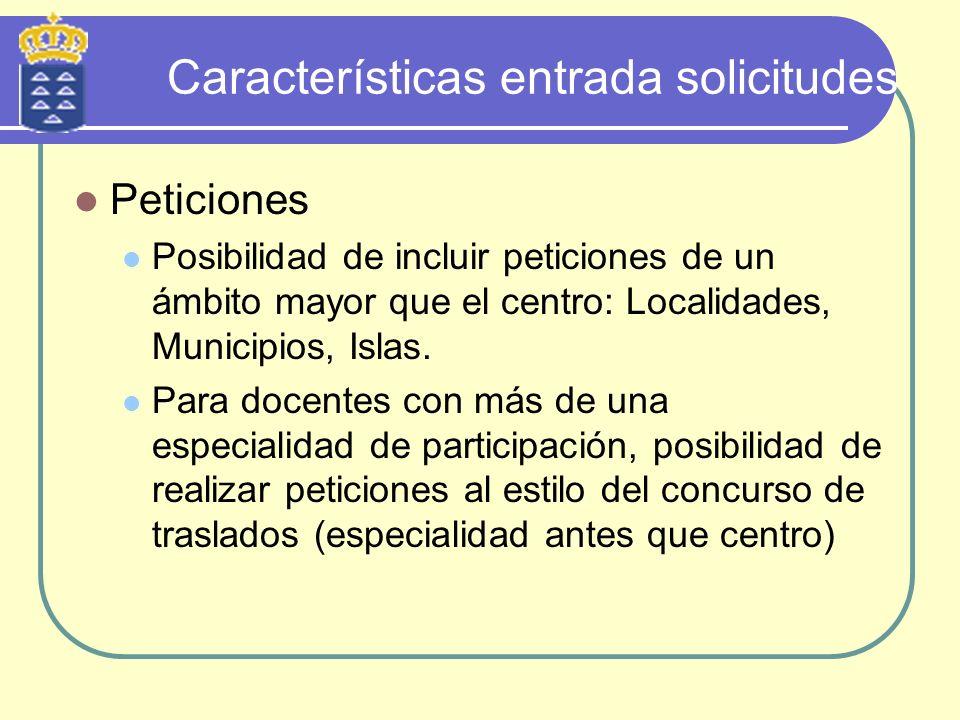 Características entrada solicitudes Peticiones Posibilidad de incluir peticiones de un ámbito mayor que el centro: Localidades, Municipios, Islas. Par
