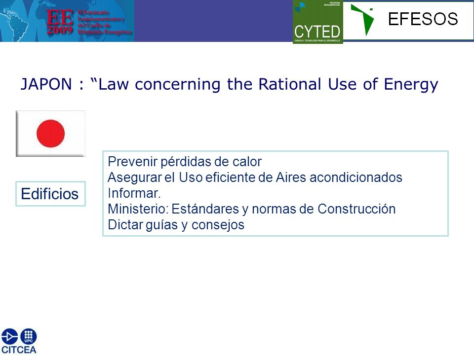 JAPON : Law concerning the Rational Use of Energy Edificios Prevenir pérdidas de calor Asegurar el Uso eficiente de Aires acondicionados Informar.