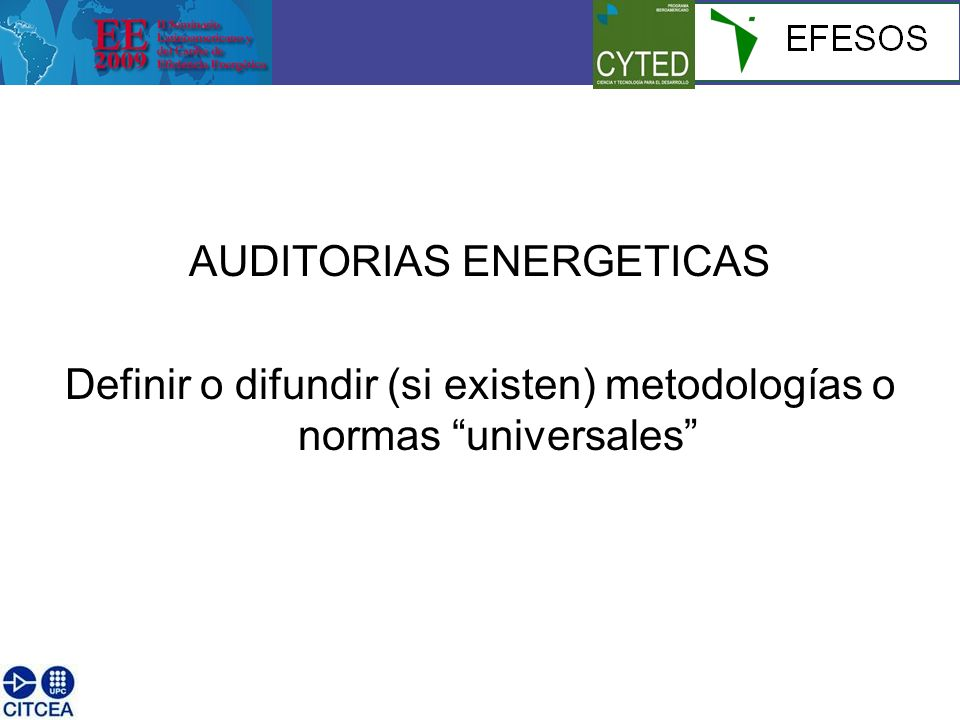 AUDITORIAS ENERGETICAS Definir o difundir (si existen) metodologías o normas universales