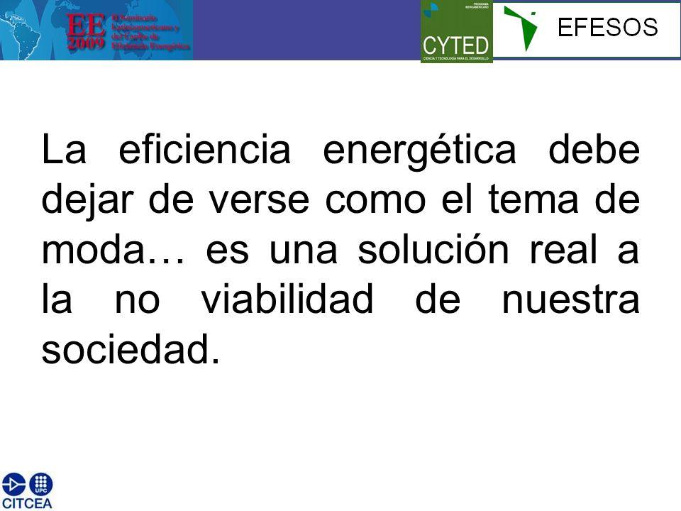 La eficiencia energética debe dejar de verse como el tema de moda… es una solución real a la no viabilidad de nuestra sociedad.