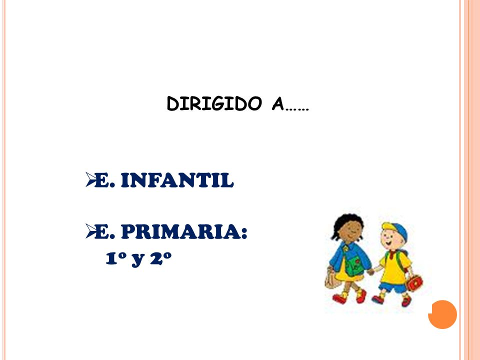 DIRIGIDO A…… E. INFANTIL E. PRIMARIA: 1º y 2º