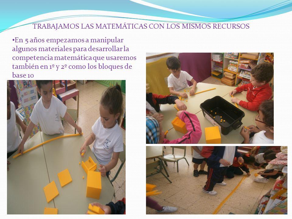 En 5 años empezamos a manipular algunos materiales para desarrollar la competencia matemática que usaremos también en 1º y 2º como los bloques de base 10 TRABAJAMOS LAS MATEMÁTICAS CON LOS MISMOS RECURSOS