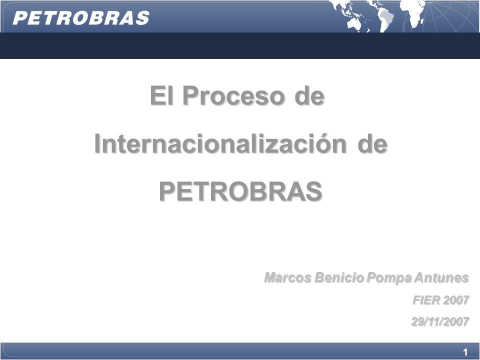 1 El Proceso de Internacionalización de Internacionalización de PETROBRAS PETROBRAS Marcos Benicio Pompa Antunes FIER 2007 29/11/2007