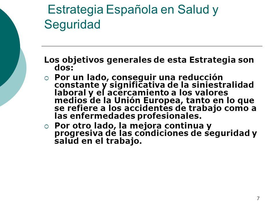7 Estrategia Española en Salud y Seguridad Los objetivos generales de esta Estrategia son dos: Por un lado, conseguir una reducción constante y significativa de la siniestralidad laboral y el acercamiento a los valores medios de la Unión Europea, tanto en lo que se refiere a los accidentes de trabajo como a las enfermedades profesionales.
