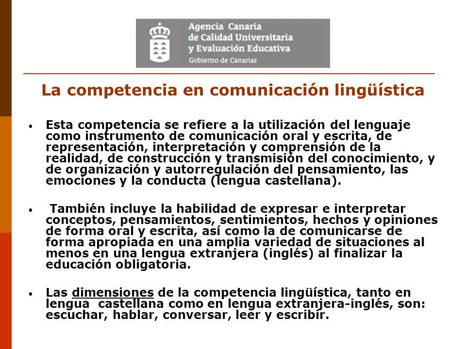 La competencia en comunicación lingüística Esta competencia se refiere a la utilización del lenguaje como instrumento de comunicación oral y escrita,