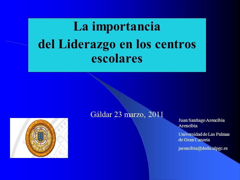 La importancia del Liderazgo en los centros escolares Juan Santiago Arencibia Arencibia Universidad de Las Palmas de Gran Canaria jarencibia@dedu.ulpg