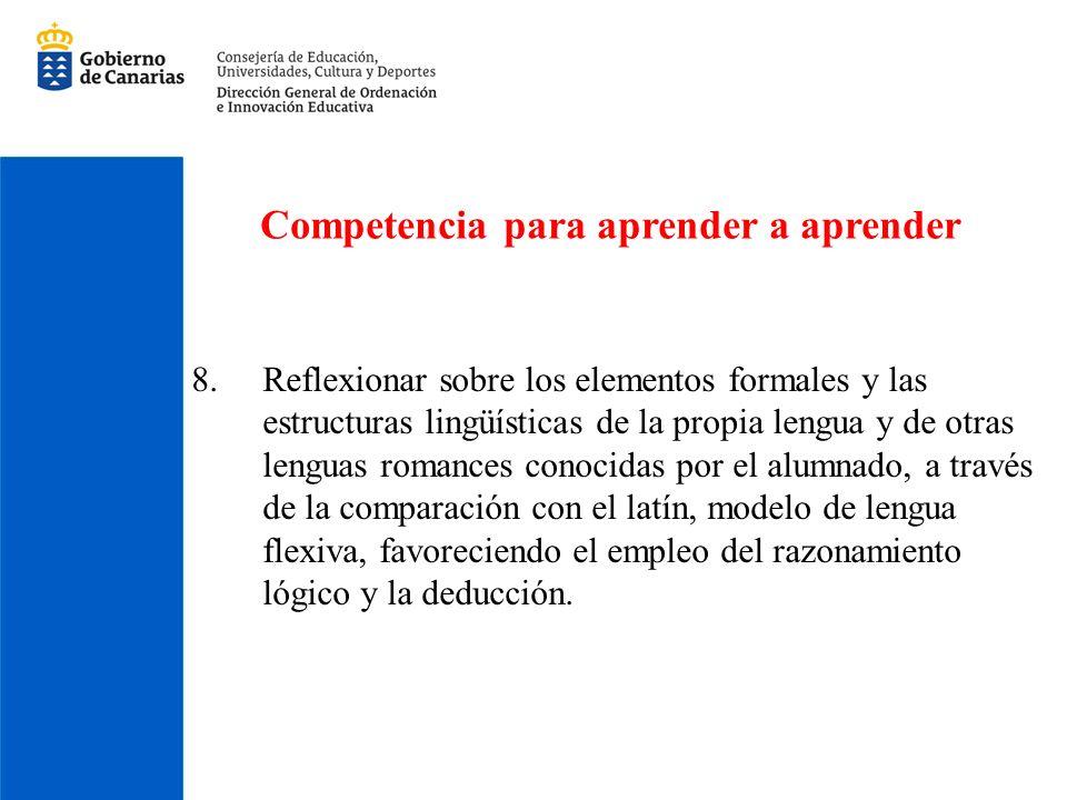 Competencia para aprender a aprender 8.Reflexionar sobre los elementos formales y las estructuras lingüísticas de la propia lengua y de otras lenguas