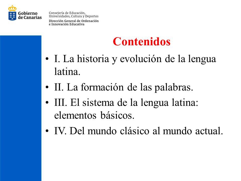 Contenidos I. La historia y evolución de la lengua latina. II. La formación de las palabras. III. El sistema de la lengua latina: elementos básicos. I