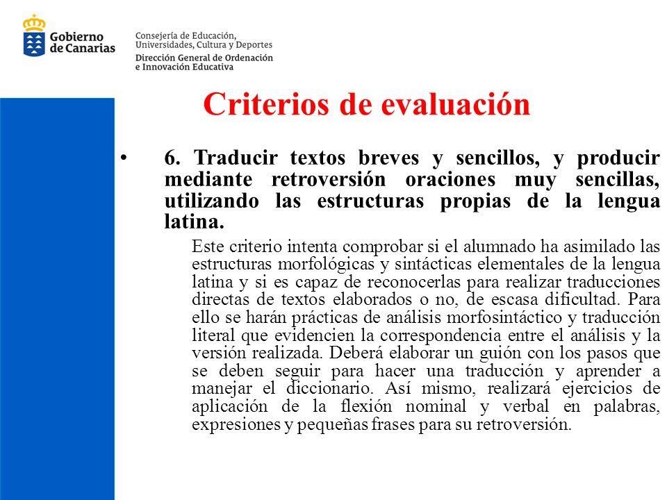Criterios de evaluación 6. Traducir textos breves y sencillos, y producir mediante retroversión oraciones muy sencillas, utilizando las estructuras pr