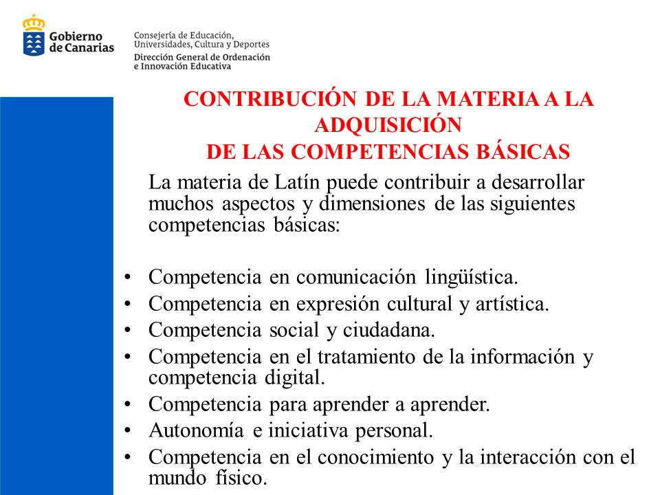 CONTRIBUCIÓN DE LA MATERIA A LA ADQUISICIÓN DE LAS COMPETENCIAS BÁSICAS La materia de Latín puede contribuir a desarrollar muchos aspectos y dimension