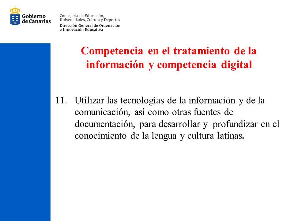 Competencia en el tratamiento de la información y competencia digital 11.Utilizar las tecnologías de la información y de la comunicación, así como otr