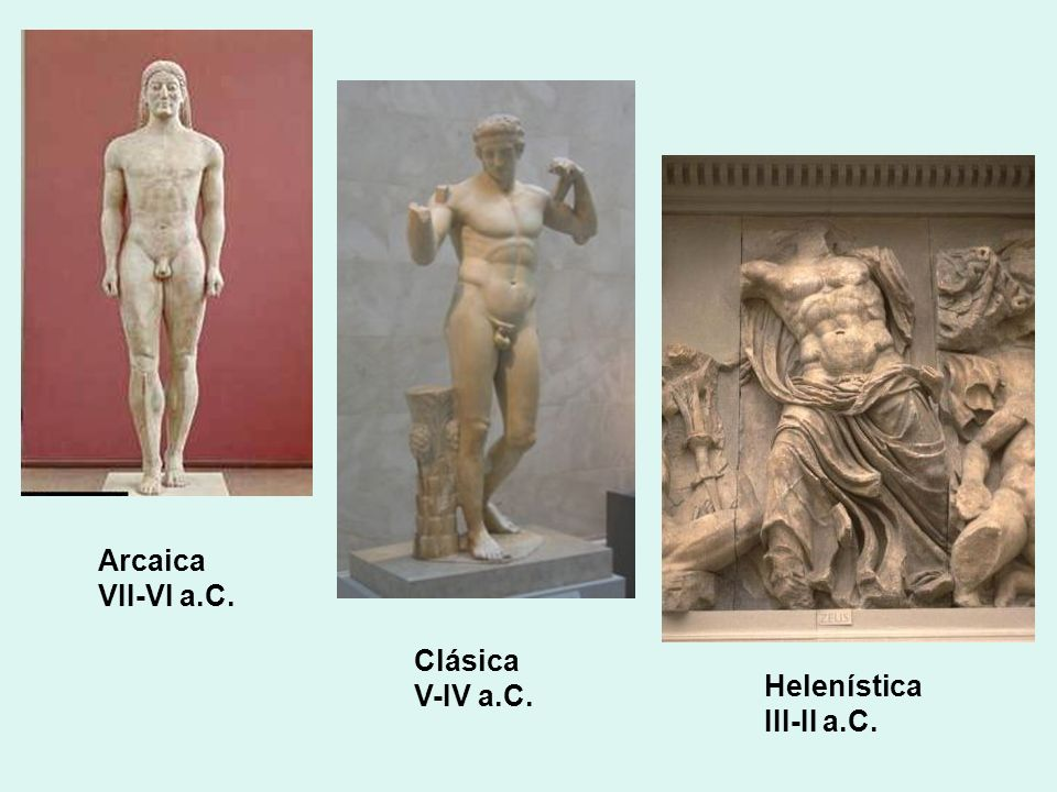Arcaica VII-VI a.C. Clásica V-IV a.C. Helenística III-II a.C.