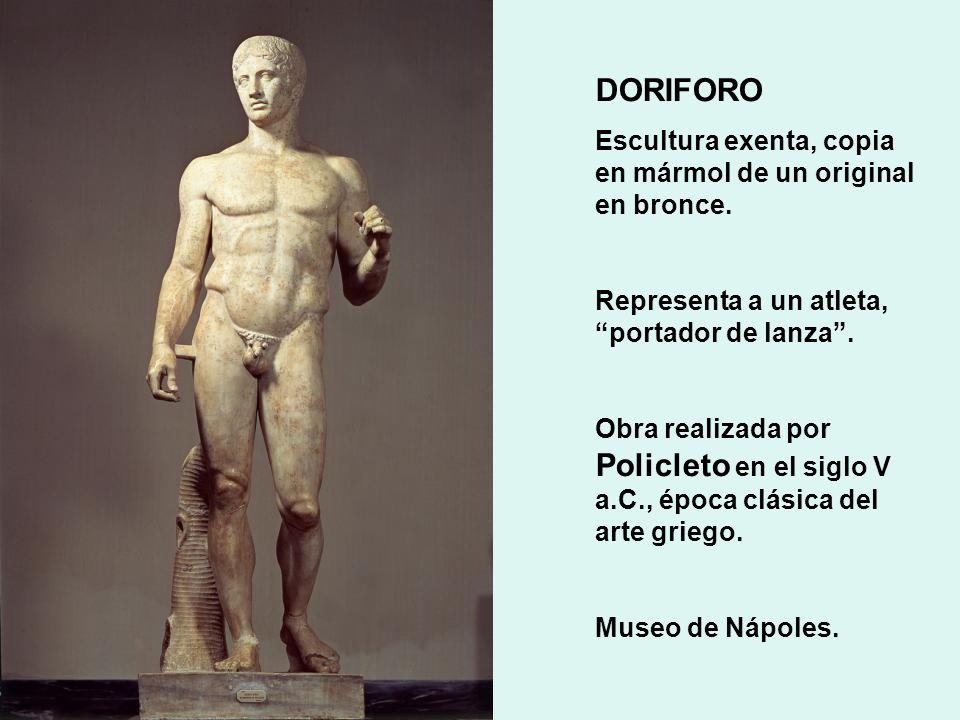 DORIFORO Escultura exenta, copia en mármol de un original en bronce. Representa a un atleta, portador de lanza. Obra realizada por Policleto en el sig