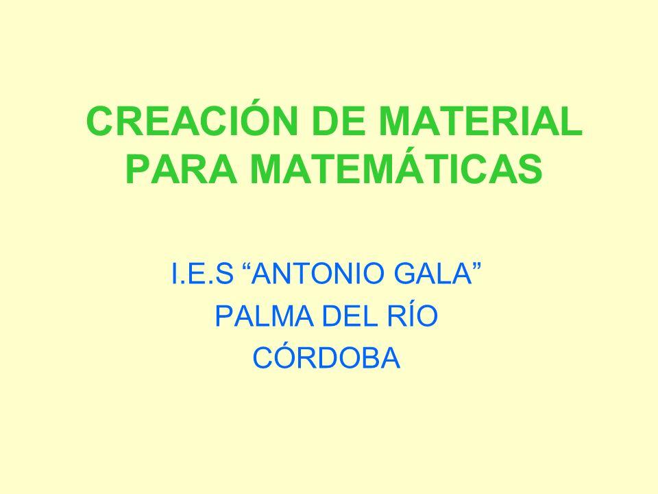 CREACIÓN DE MATERIAL PARA MATEMÁTICAS I.E.S ANTONIO GALA PALMA DEL RÍO CÓRDOBA