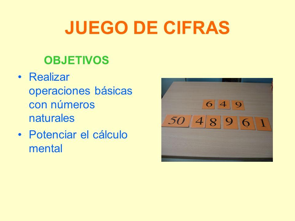 JUEGO DE CIFRAS OBJETIVOS Realizar operaciones básicas con números naturales Potenciar el cálculo mental