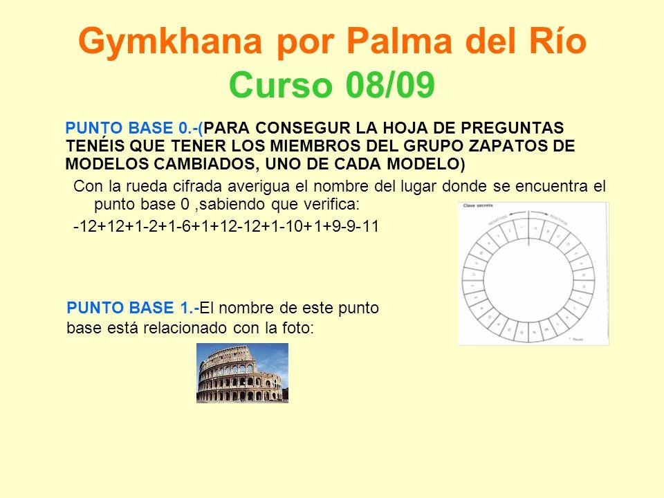Gymkhana por Palma del Río Curso 08/09 PUNTO BASE 0.-(PARA CONSEGUR LA HOJA DE PREGUNTAS TENÉIS QUE TENER LOS MIEMBROS DEL GRUPO ZAPATOS DE MODELOS CA