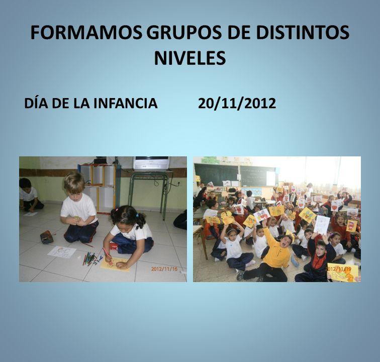 FORMAMOS GRUPOS DE DISTINTOS NIVELES DÍA DE LA INFANCIA20/11/2012