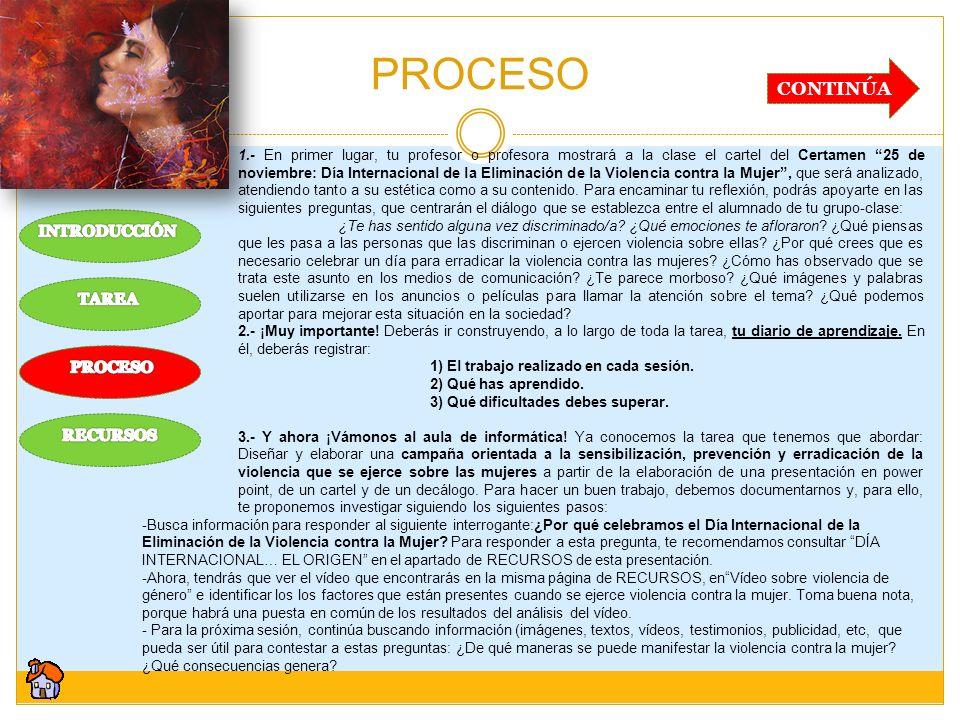 PROCESO CONTINÚA 1.- En primer lugar, tu profesor o profesora mostrará a la clase el cartel del Certamen 25 de noviembre: Día Internacional de la Elim