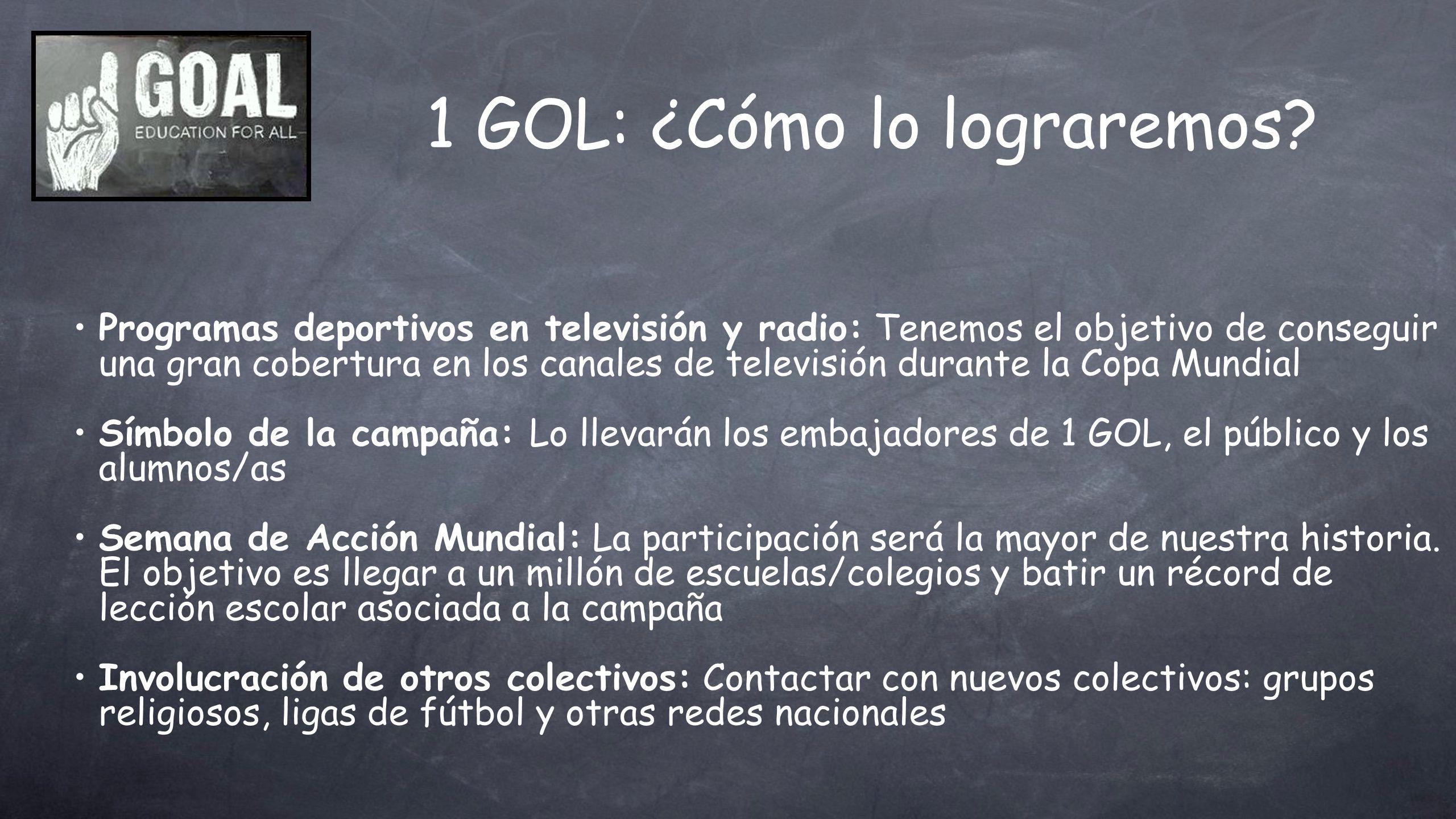 1 GOL: ¿Cómo lo lograremos? Programas deportivos en televisión y radio: Tenemos el objetivo de conseguir una gran cobertura en los canales de televisi